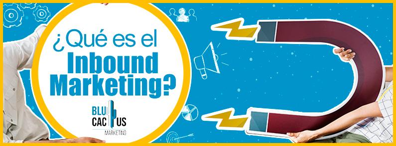 BluCactus - ¿Qué es el Inbound Marketing? - titulo