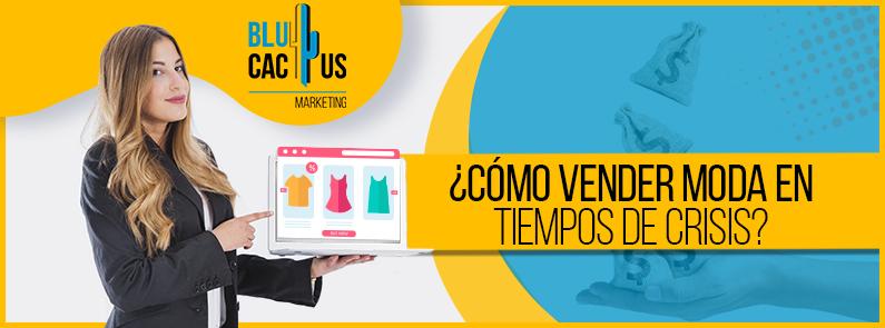 BluCactus - ¿Cómo vender Moda en tiempos de crisis? - titulo