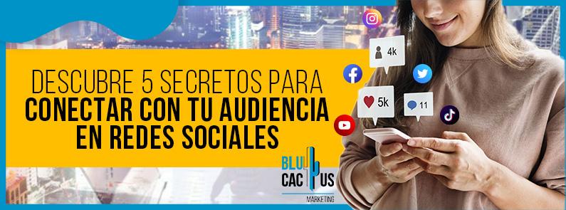 BluCactus -5 Secretos para conectar con tu audiencia en Redes Sociales - TITULO