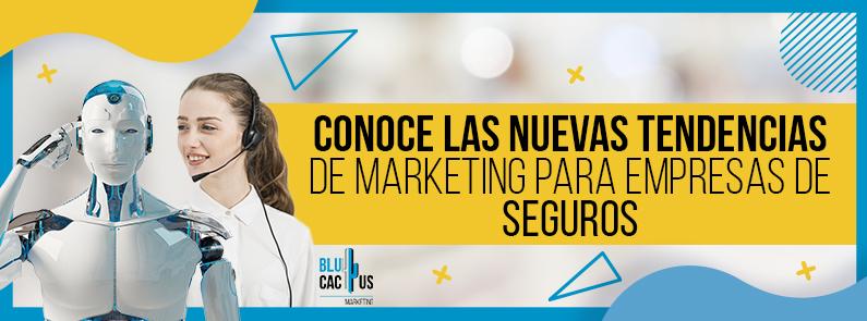 BluCactus - Conoce las nuevas Tendencias de Marketing para empresas de seguros (Actualizado 2021) - title