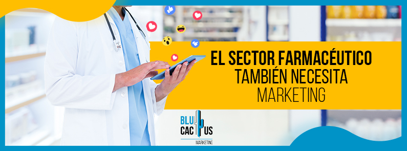 BluCactus - work and leave ready the blog of blucactus.mx for monday El sector farmacéutico también necesita marketing - titulo