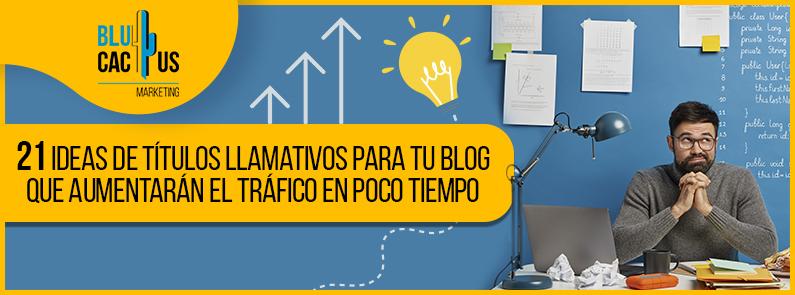 Blucactus-21-ideas-de-titulos-llamativos-para-blog-que-aumentaran-tu-trafico-en-poco-tiempo-portada