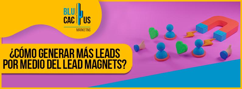 Blucactus-Como-generar-mas-leads-por-medio-del-Lead-Magnets-portada