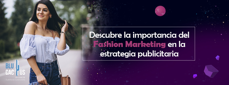 Blucactus-Descubre-la-importancia-del-Fashion-Marketing-en-la-estrategia-publicitaria-Portada-Nuevo