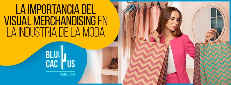 BluCactus - La importancia del visual merchandising en la industria moda